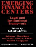 Emerging Financial Centers Legal and institutional Framework ebook by International Monetary Fund