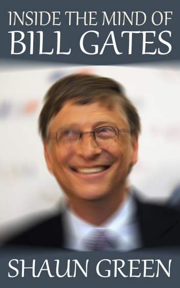 Inside the Mind of Bill Gates ebook by Shaun Green