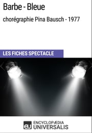 Barbe-Bleue (chorégraphie Pina Bausch - 1977) - Les Fiches Spectacle d'Universalis ebook by Kobo.Web.Store.Products.Fields.ContributorFieldViewModel