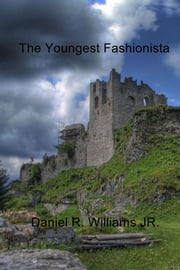 The Youngest Fashionista ebook by Daniel R. Williams JR.