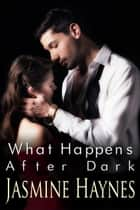 What Happens After Dark ebook by Jasmine Haynes, Jennifer Skully