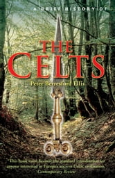 A Brief History of the Celts ebook by Peter Berresford Ellis