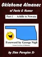 Oklahoma Almanac of Facts & Humor: Part 1 - Achille to Nowata ebook by Stan Paregien Sr