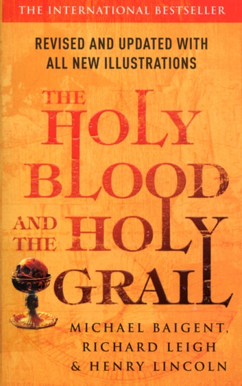 The Holy Blood And The Holy Grail ebook by Richard Leigh,Michael Baigent,Henry Lincoln