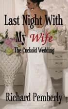 Last Night With My Wife ebook by Richard Pemberly