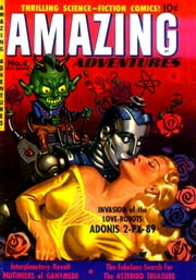 Amazing Adventures, Volume 4, Invasion of the Love Robots ebook by Yojimbo Press LLC, Ziff-Davis Publications