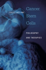 Cancer Stem Cells - Philosophy and Therapies ebook by Lucie Laplane