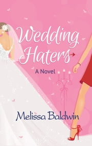 Wedding Haters (Event to Remember Series-Book 2) ebook by Melissa Baldwin