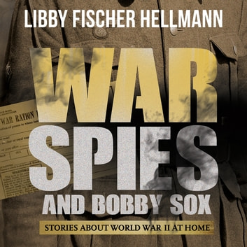 War, Spies and Bobby Sox - Stories About World War Two At Home audiobook by Libby Fischer Hellmann