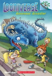 Looniverse #3: Dinosaur Disaster (A Branches Book) ebook by David Lubar,Matt Loveridge