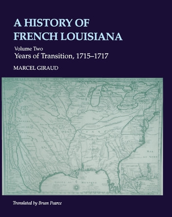 A History of French Louisiana - The Reign of Louis XIV, 1698--1715 ebook by Marcel Giraud