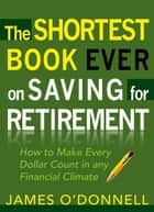 The Shortest Book Ever on Saving for Retirement ebook by James O'Donnell