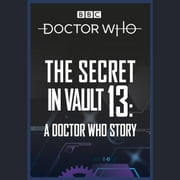 The Secret in Vault 13: A Doctor Who Story - A Doctor Who Story audiobook by David Solomons