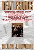 Beatlesongs ebook by William J. Dowlding