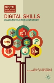 Digital Skills - Unlocking the Information Society ebook by Alexander J. A. M. van Deursen,Jan A. G. M. van Dijk