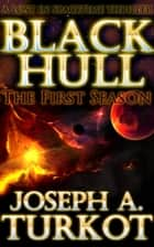 Black Hull: The First Season ebook by Joseph Turkot