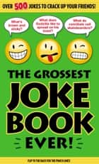 The Grossest Joke Book Ever! ebook by Bathroom Readers' Institute