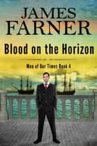 Blood on the Horizon - Men of Our Times, #4 ebook by James Farner