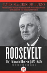 Roosevelt - The Lion and the Fox (1882–1940) ebook by James MacGregor Burns