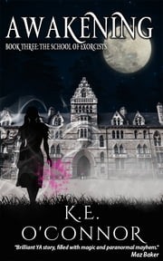 Awakening: The School of Exorcists (YA paranormal adventure and romance, Book 3) ebook by K E O'Connor
