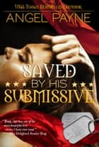 Saved By His Submissive -- A WILD Boys of Special Forces Novel - Alpha Military Heroes ebook by Angel Payne