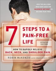 7 Steps to a Pain-Free Life - How to Rapidly Relieve Back, Neck, and Shoulder Pain ebook by Robin McKenzie, Craig Kubey