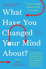What Have You Changed Your Mind About? - Today's Leading Minds Rethink Everything ebook by Mr. John Brockman