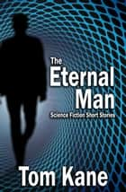 The Eternal Man - Science Fiction Short Stories ebook by Tom Kane