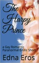 The Harpy Prince: a Gay Romantic Paranormal Erotic Short ebook by Edna Eros