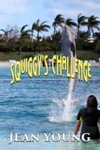 Squiggy's Challenge ebook by Jean Young