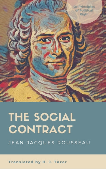 The Social Contract - or, Principles of Political Rights ebook by Jean-Jacques Rousseau,Henry John Tozer