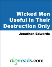 Wicked Men Useful in Their Destruction Only ebook by Edwards, Jonathan