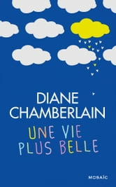 Une vie plus belle ebook by Diane Chamberlain