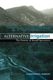 Alternative Irrigation - The Promise of Runoff Agriculture ebook by Christopher J Barrow