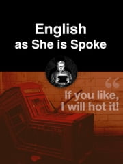 English as She is Spoke ebook by Pedro Carolino,Jose da Fonseca