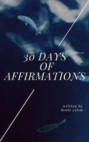 30 Days of Affirmations: Introduction to A Healthy, Happy Life ebook by Deniz Yalım