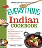 The Everything Indian Cookbook - 300 Tantalizing Recipes--From Sizzling Tandoori Chicken to Fiery Lamb Vindaloo ebook by Monica Bhide