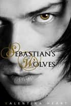 Sebastian's Wolves ebook by Valentina Heart