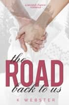 The Road Back to Us ebook by K Webster