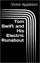 Tom Swift and His Electric Runabout ebook by Victor Appleton
