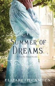 Summer of Dreams - A From This Moment Novella ebook by Elizabeth Camden