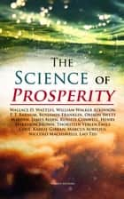 The Science of Prosperity - The Greatest Writings on the Art of Becoming Rich, Strong & Successful ebook by Wallace D. Wattles, William Walker Atkinson, P. T. Barnum,...