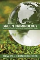 Green Criminology ebook by Rob White,Diane Heckenberg