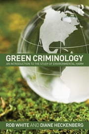 Green Criminology - An Introduction to the Study of Environmental Harm ebook by Rob White,Diane Heckenberg
