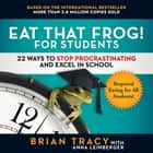 Eat That Frog! for Students - 22 Ways to Stop Procrastinating and Excel in School audiobook by Brian Tracy, Anna Leinberger