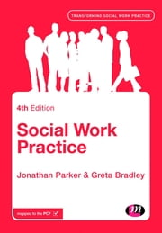 Social Work Practice - Assessment, Planning, Intervention and Review ebook by Professor Jonathan Parker,Miss Greta Bradley
