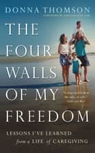 The Four Walls of My Freedom ebook by Donna Thomson,John Ralston Saul