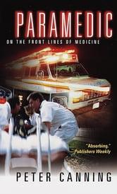 Paramedic - On the Front Lines of Medicine ebook by Peter Canning