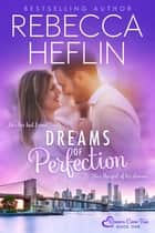 Dreams of Perfection ebook by Rebecca Heflin