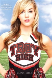 Troy High ebook by Shana Norris